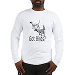 Got Birds? Long Sleeve T-Shirt