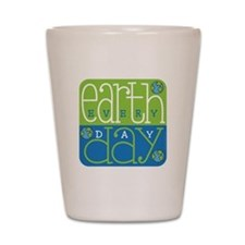 Earth Day Ecery Day Shot Glass
