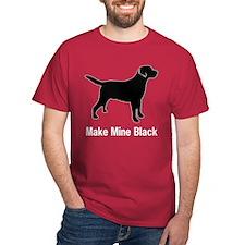 Make Mine Black Black T-Shirt