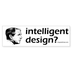Bush: Intelligent Design bumper sticker