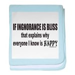 IGNORANCE IS BLISS baby blanket