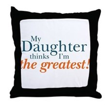 My Daughter Thinks Throw Pillow