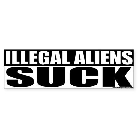 Illegal Aliens SUCK Bumper Sticker