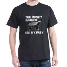 The Honey Badger Ate My Baby T-Shirt