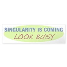 singularity is coming bumper sticker