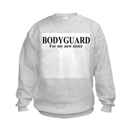 BODYGUARD For my new sister Kids Sweatshirt