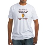 Behold the beer Fitted T-Shirt