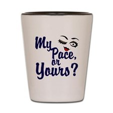 My Pace or Yours Shot Glass
