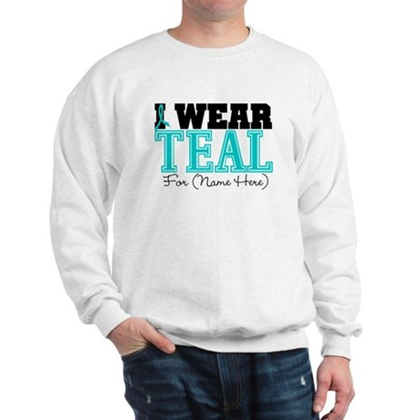 Custom Teal Ovarian Cancer Sweatshirt
