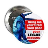 Bring me your Legal Masses 2.25&quot; Button (10 pack)