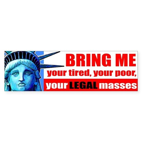 Bring me your Legal Masses Bumper Sticker