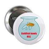 "Goldfish Bowls Kill 2.25"" Button (100 pack)"