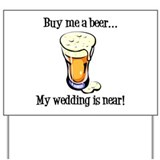 Buy Me a Beer...My Wedding is Near! Yard Sign