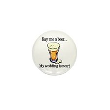 Buy Me a Beer...My Wedding is Near! Mini Button (1