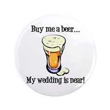 "Buy Me a Beer...My Wedding is Near! 3.5"" Butt"