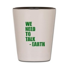 We Need To Talk -Earth. Shot Glass