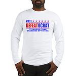 Vote Defeatocrat (Democrat) Long Sleeve T-Shirt