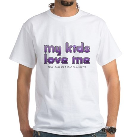 My Kids Love Me White T-Shirt