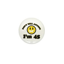 Don't tell anybody I'm 45 Mini Button (100 pack)