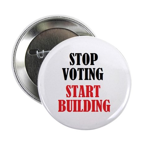 STOP VOTING - START BUILDING