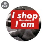 "I shop therefore I am 3.5"" Button (10 pack)"