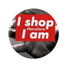 "I shop therefore I am 3.5"" Button"