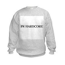 i'm hardcore Sweatshirt