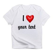 I Love I Heart Customize Infant T-Shirt