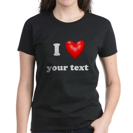 I Love I Heart Customize Women's Dark T-Shirt