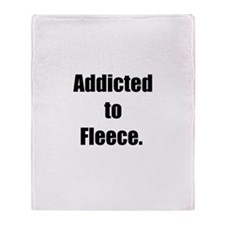 Addicted to Fleece (Throw Blanket)