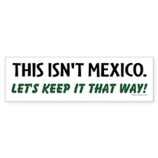 This isn't Mexico Bumper Bumper Sticker