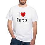 I Love Parrots (Front) White T-Shirt