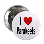 I Love Parakeets Button