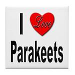 I Love Parakeets Tile Coaster
