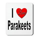I Love Parakeets Mousepad
