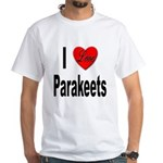I Love Parakeets (Front) White T-Shirt