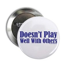 Doesn't Play Well With Others Button