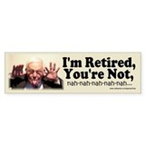 I'm Retired, You're Not Bumper Car Sticker