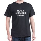 """Hug A Drummer Today"" Black T-Shirt"