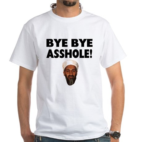 Bye Bye Asshole (Bin Laden) White T-Shirt