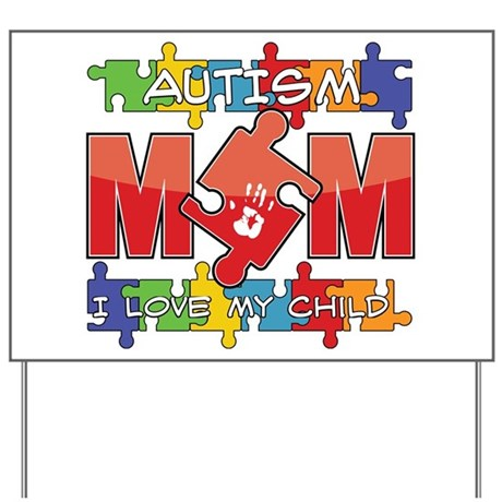 Autism Mom I Love My Child Yard Sign