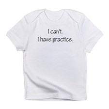 I can't. I have practice. Infant T-Shirt