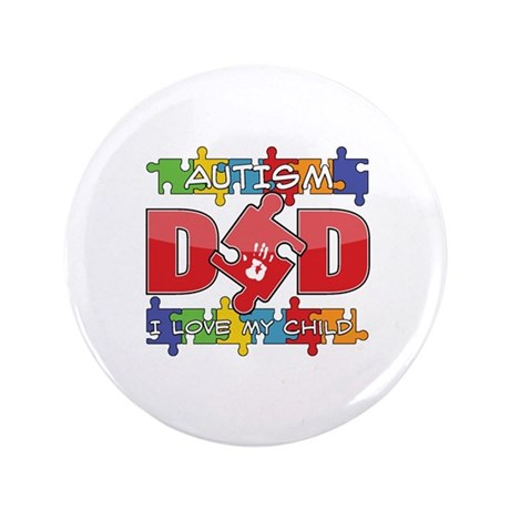"Autism Dad I Love My Child 3.5"" Button"