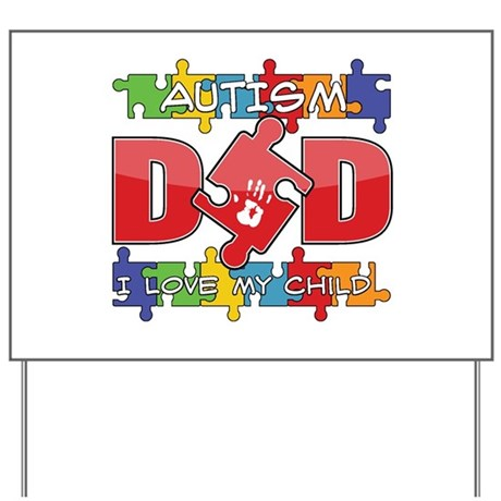 Autism Dad I Love My Child Yard Sign