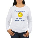 I'm So Confused... Women's Long Sleeve T-Shirt