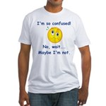 I'm So Confused... Fitted T-Shirt