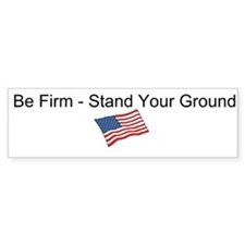 Be Firm - Stand Your Ground Bumper Sticker