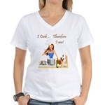 I Cook... Therefore I Am Women's V-Neck T-Shirt