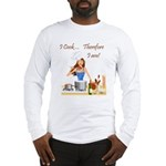 I Cook... Therefore I Am Long Sleeve T-Shirt