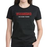 Warning...I Do Dumb Things Women's Dark T-Shirt